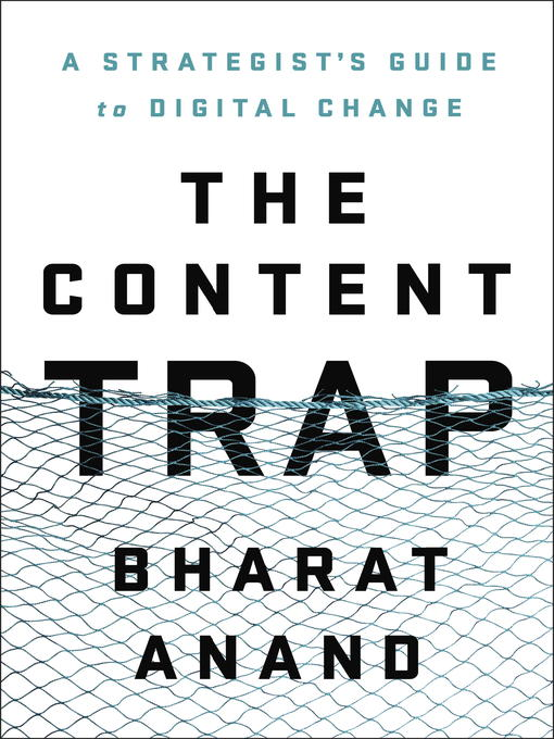 Title details for The Content Trap by Bharat Anand - Available