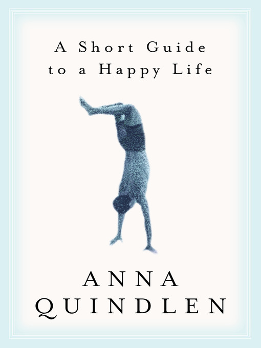 Title details for A Short Guide to a Happy Life by Anna Quindlen - Available
