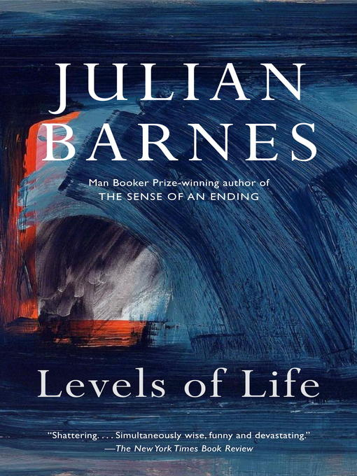 Title details for Levels of Life by Julian Barnes - Available