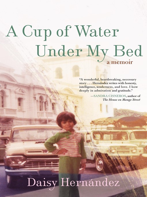 Title details for A Cup of Water Under My Bed by Daisy Hernandez - Wait list