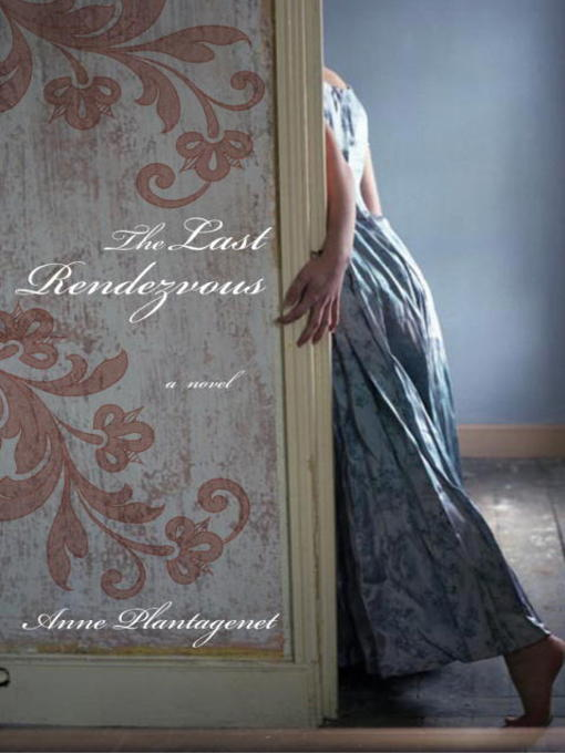 Title details for The Last Rendezvous by Anne Plantagenet - Available