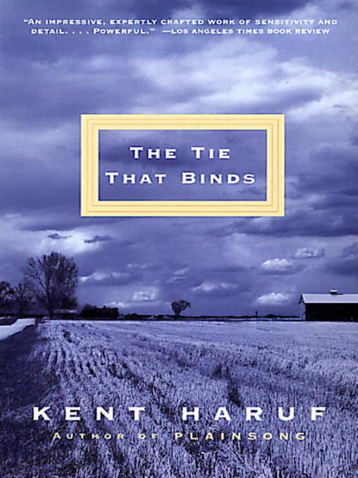 Title details for The Tie That Binds by Kent Haruf - Available