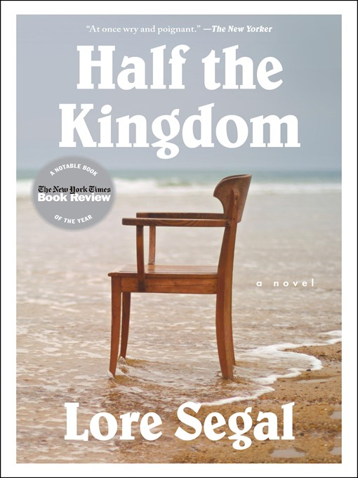 Title details for Half the Kingdom by Lore Segal - Available