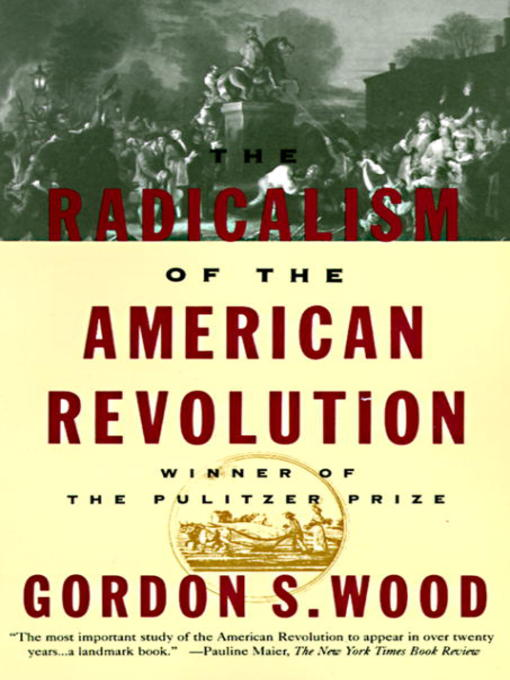 Title details for The Radicalism of the American Revolution by Gordon S. Wood - Available