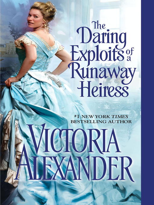 Title details for The Daring Exploits of a Runaway Heiress by Victoria Alexander - Available