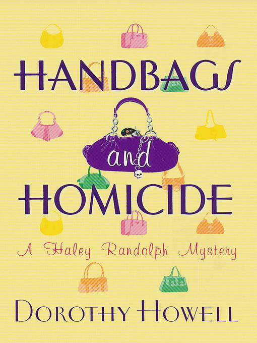 Title details for Handbags and Homicide by Dorothy Howell - Available