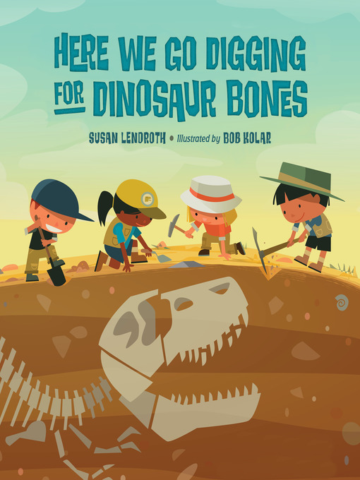Title details for Here We Go Digging for Dinosaur Bones by Susan Lendroth - Available