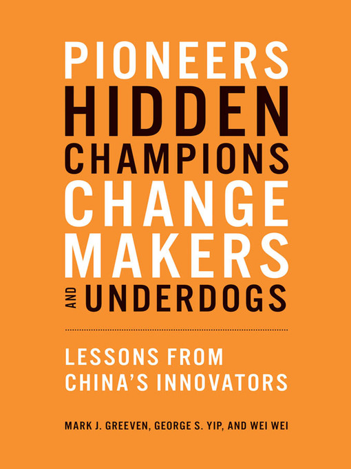 Title details for Pioneers, Hidden Champions, Changemakers, and Underdogs by Mark J. Greeven - Available