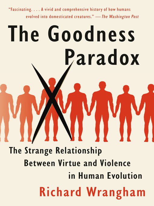 Title details for The Goodness Paradox by Richard Wrangham - Available
