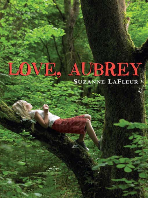 Title details for Love, Aubrey by Suzanne LaFleur - Available