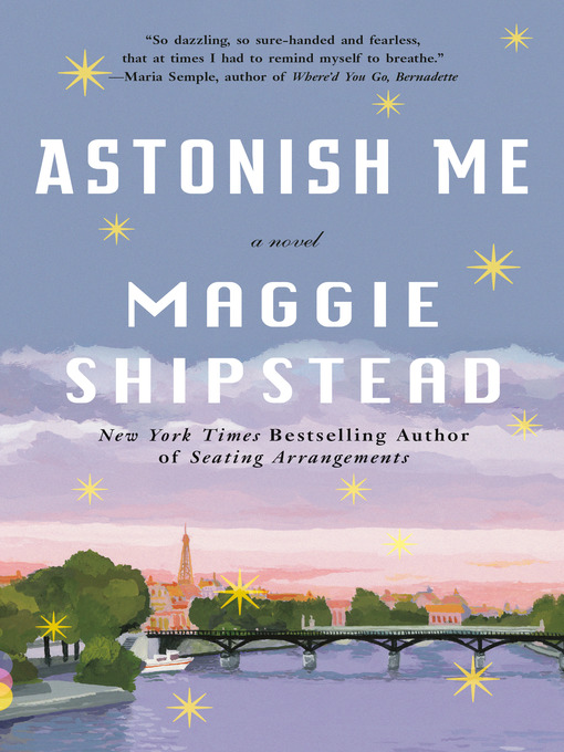 Title details for Astonish Me by Maggie Shipstead - Available