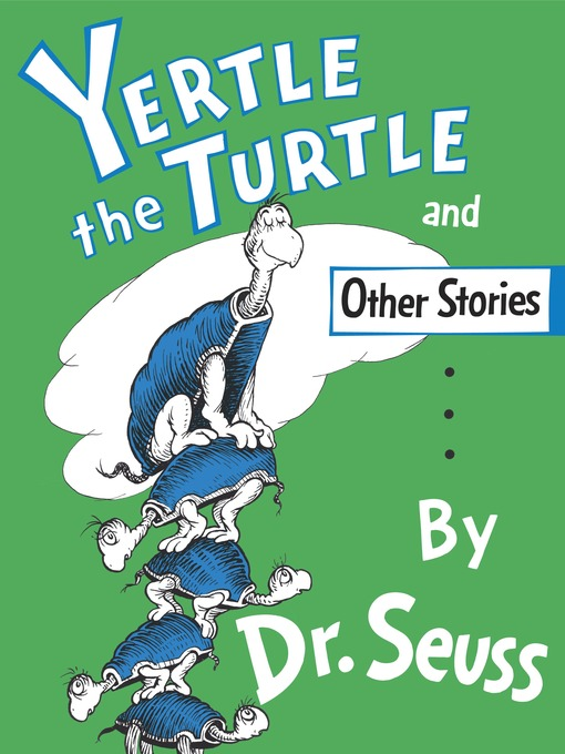 Title details for Yertle the Turtle and Other Stories by Dr. Seuss - Wait list