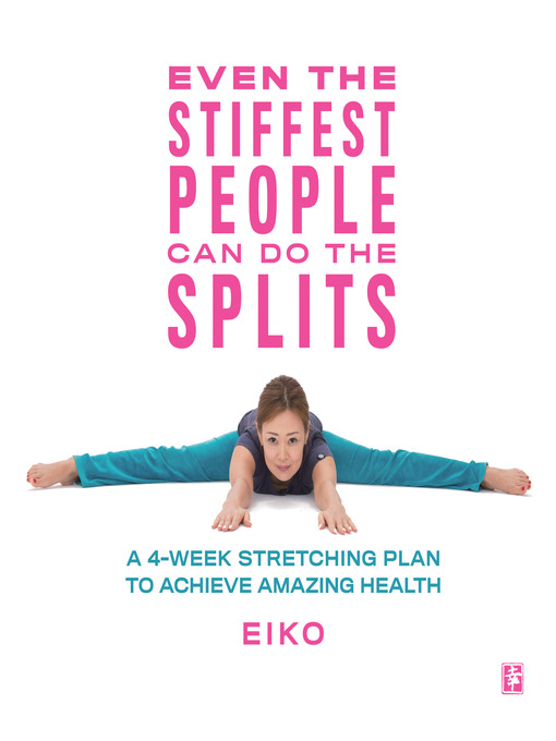Title details for Even the Stiffest People Can Do the Splits by Eiko - Available