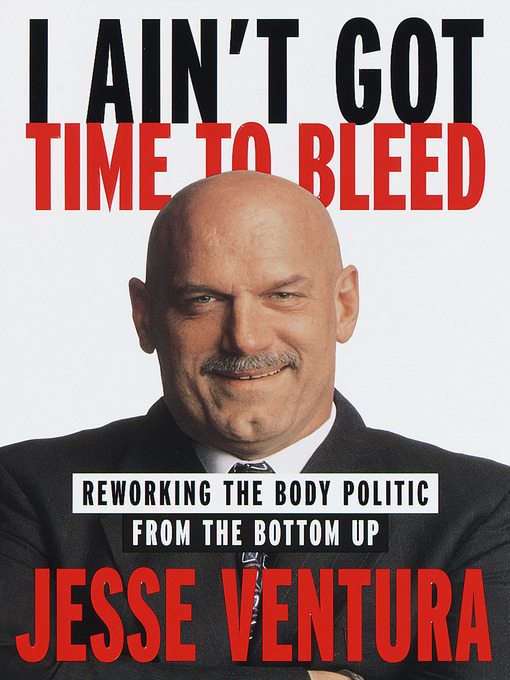 Title details for I Ain't Got Time to Bleed by Jesse Ventura - Available