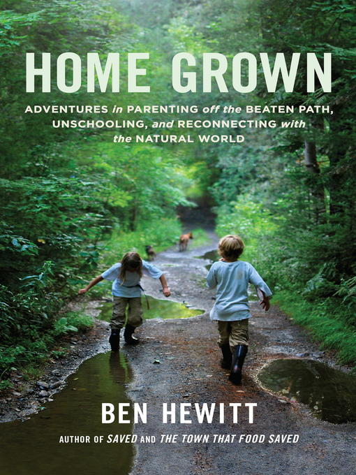 Home Grown Adventures in Parenting off the Beaten Path, Unschooling, and Reconnecting with the Natural World