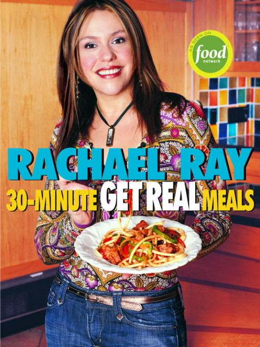 Title details for Rachael Ray's 30-Minute Get Real Meals by Rachael Ray - Available