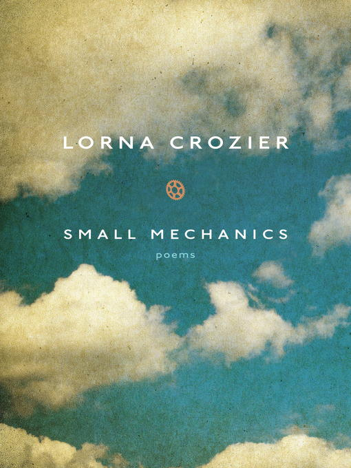 Title details for Small Mechanics by Lorna Crozier - Available