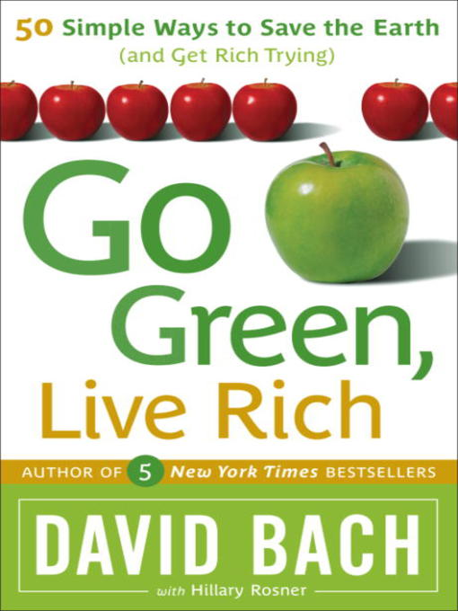 Go Green, Live Rich 50 Simple Ways to Save the Earth (and Get Rich Trying)