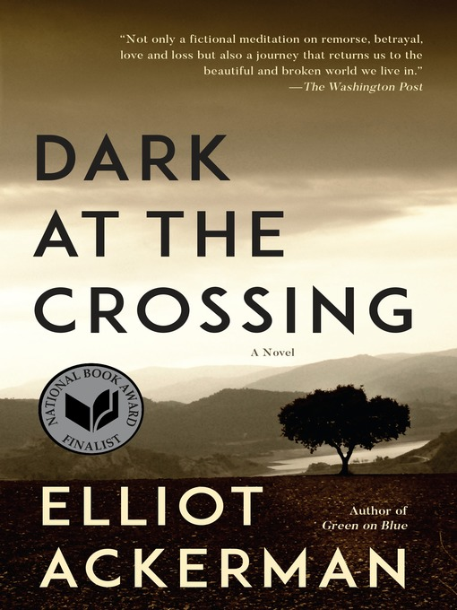 Title details for Dark at the Crossing by Elliot Ackerman - Available