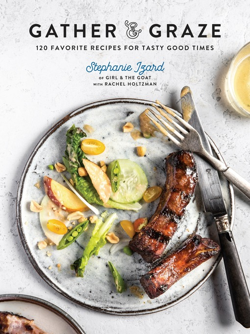 Title details for Gather & Graze by Stephanie Izard - Available