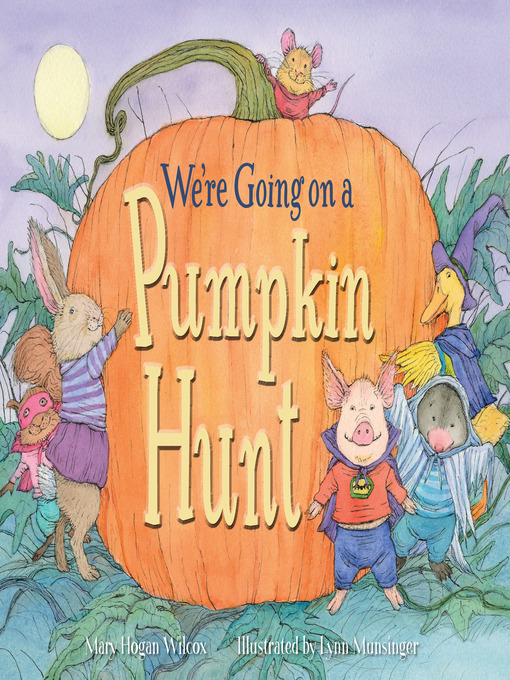 Title details for We're Going on a Pumpkin Hunt by Mary Hogan Wilcox - Available