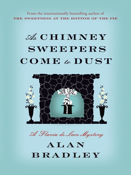 Title details for As Chimney Sweepers Come to Dust by Alan Bradley - Available