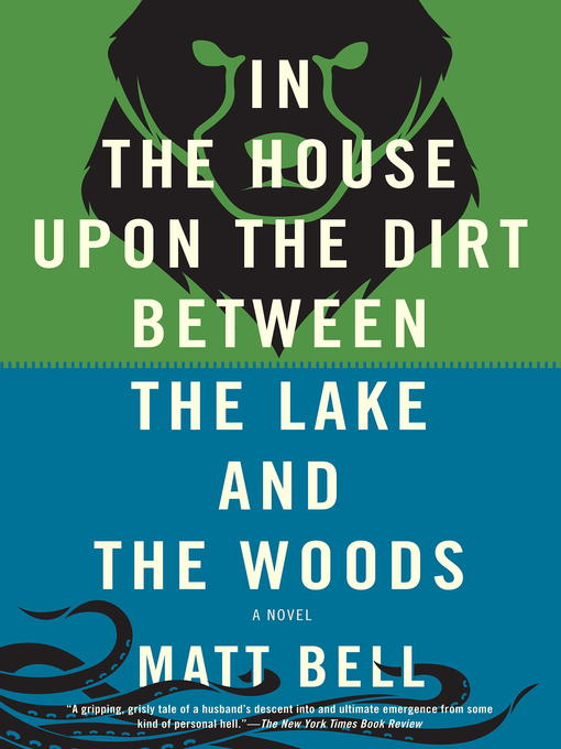 Title details for In the House Upon the Dirt Between the Lake and the Woods by Matt Bell - Available