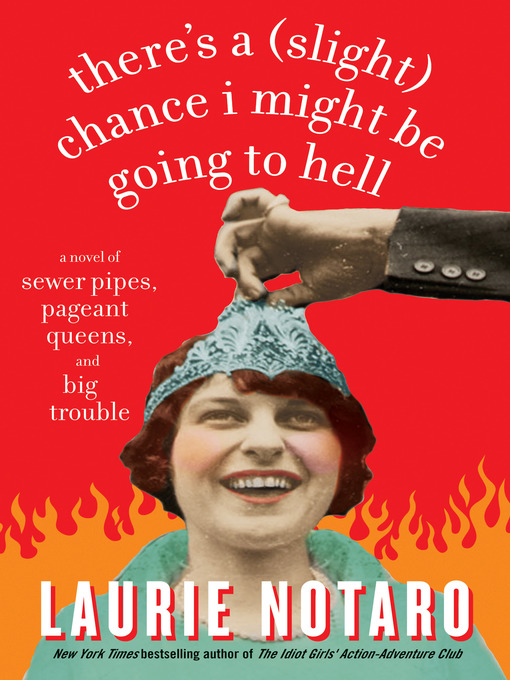Title details for There's a (Slight) Chance I Might Be Going to Hell by Laurie Notaro - Available