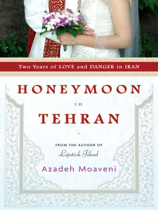 Title details for Honeymoon in Tehran by Azadeh Moaveni - Available