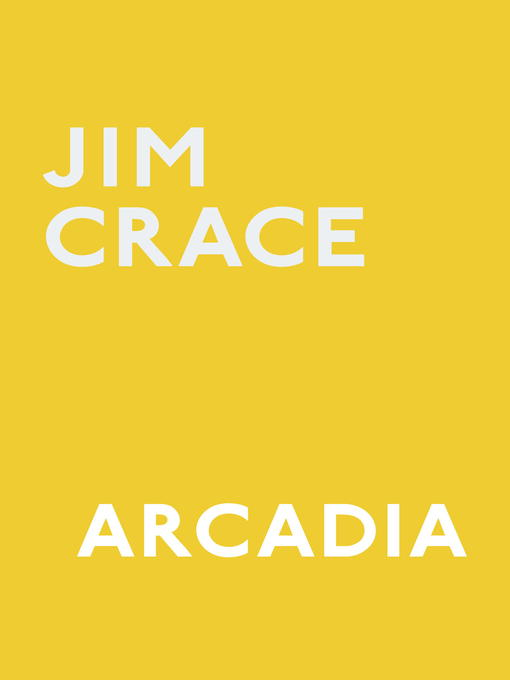 Title details for Arcadia by Jim Crace - Available