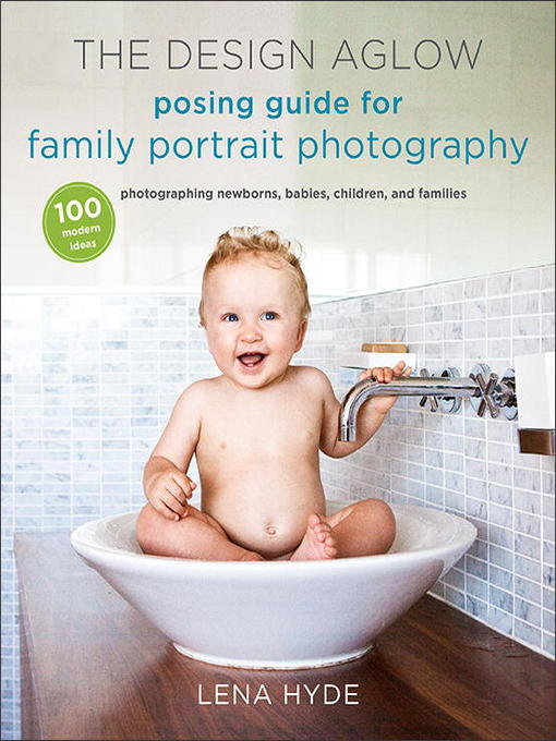 Title details for The Design Aglow Posing Guide for Family Portrait Photography by Lena Hyde - Available