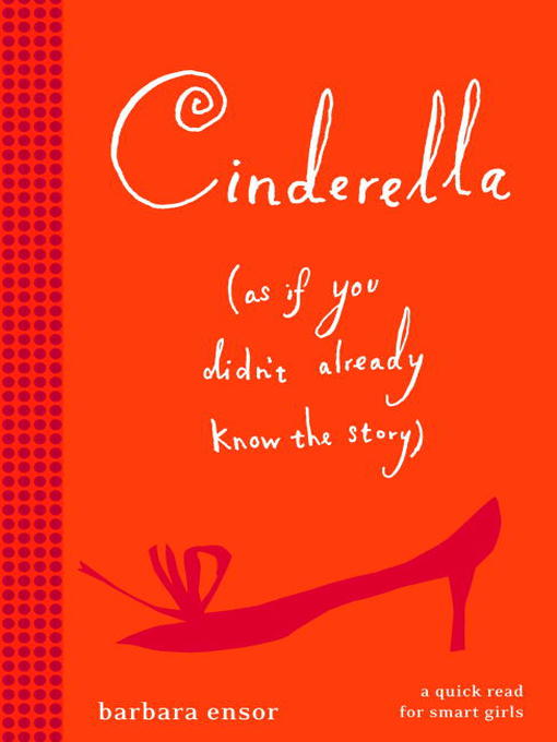 Title details for Cinderella (As If You Didn't Already Know the Story) by Barbara Ensor - Available