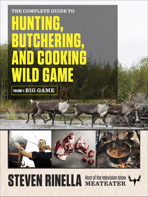 Title details for The Complete Guide to Hunting, Butchering, and Cooking Wild Game by Steven Rinella - Available