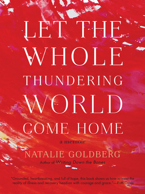 Title details for Let the Whole Thundering World Come Home by Natalie Goldberg - Available