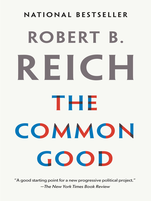 Title details for The Common Good by Robert B. Reich - Available