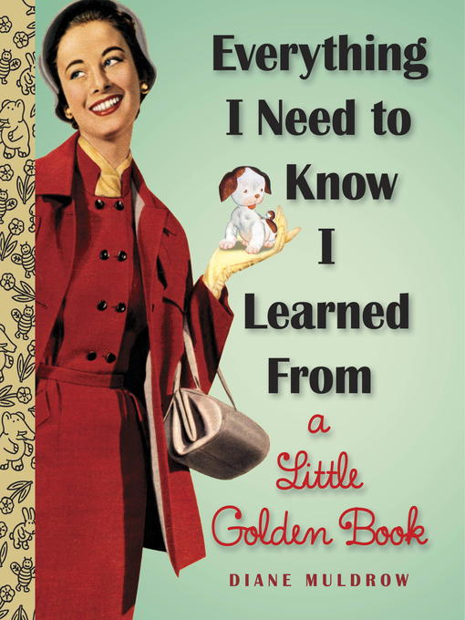 Title details for Everything I Need to Know I Learned From a Little Golden Book by Diane Muldrow - Available