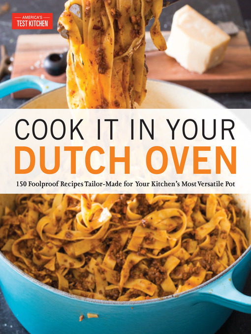 Cook It in Your Dutch Oven 150 Foolproof Recipes Tailor-Made for Your Kitchen's Most Versatile Pot