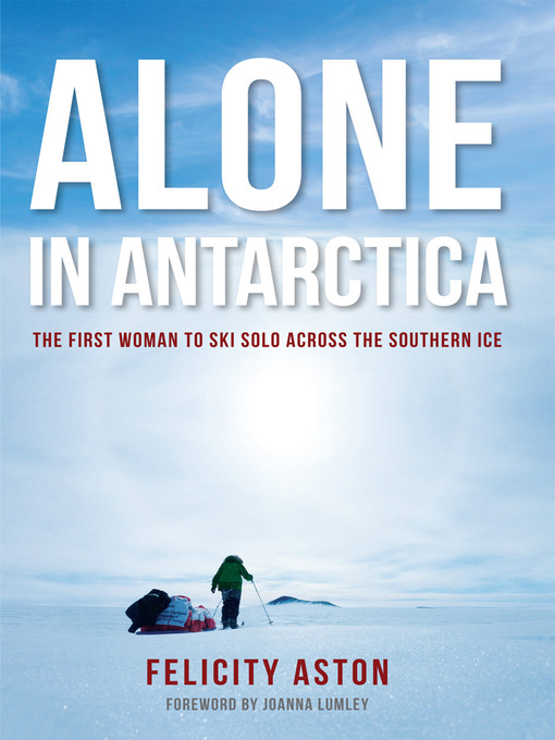 Title details for Alone in Antarctica by Felicity Aston - Available