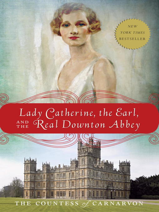 Title details for Lady Catherine, the Earl, and the Real Downton Abbey by The Countess of Carnarvon - Available