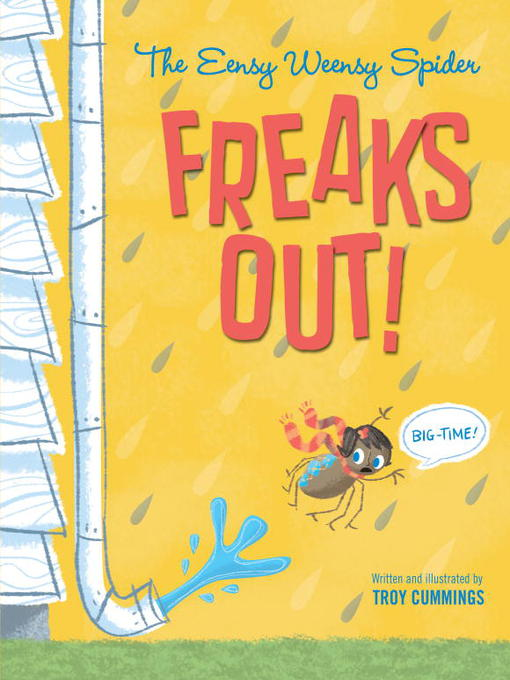 Title details for The Eensy Weensy Spider Freaks Out! (Big-Time!) by Troy Cummings - Available