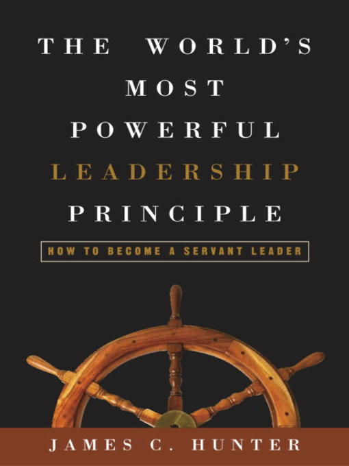 Title details for The World's Most Powerful Leadership Principle by James C. Hunter - Wait list