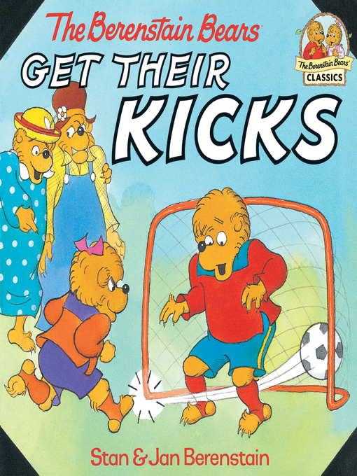 Title details for The Berenstain Bears Get Their Kicks by Stan Berenstain - Available