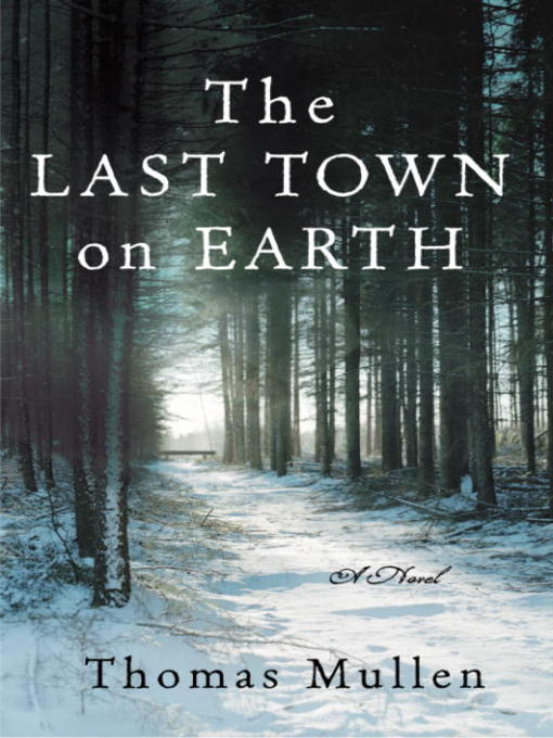 Title details for The Last Town on Earth by Thomas Mullen - Available