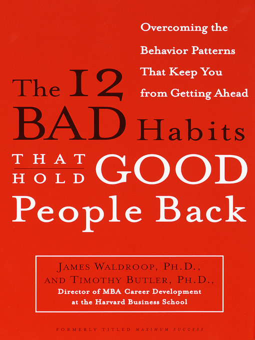 Title details for The 12 Bad Habits That Hold Good People Back by James Waldroop, Ph.D. - Available