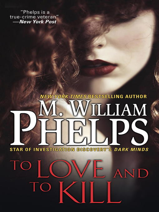 Title details for To Love and to Kill by M. William Phelps - Available