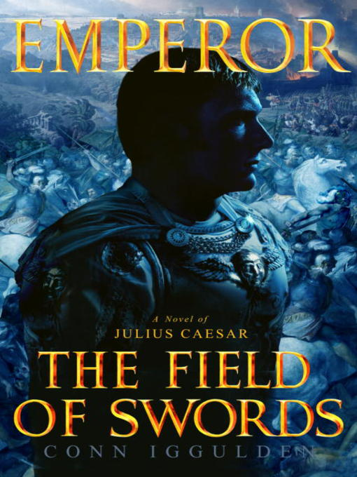 Title details for The Field of Swords by Conn Iggulden - Wait list