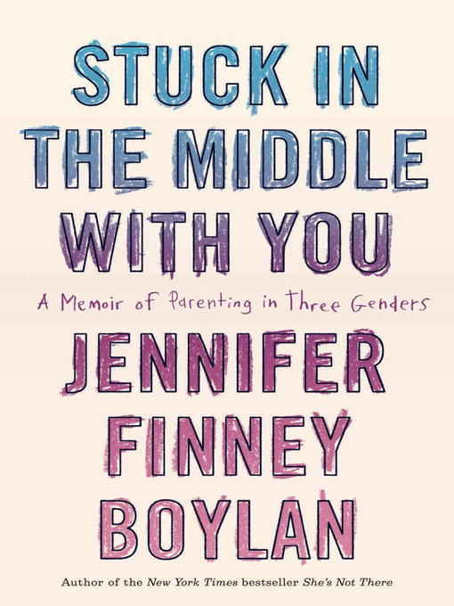 Title details for Stuck in the Middle with You by Jennifer Finney Boylan - Available