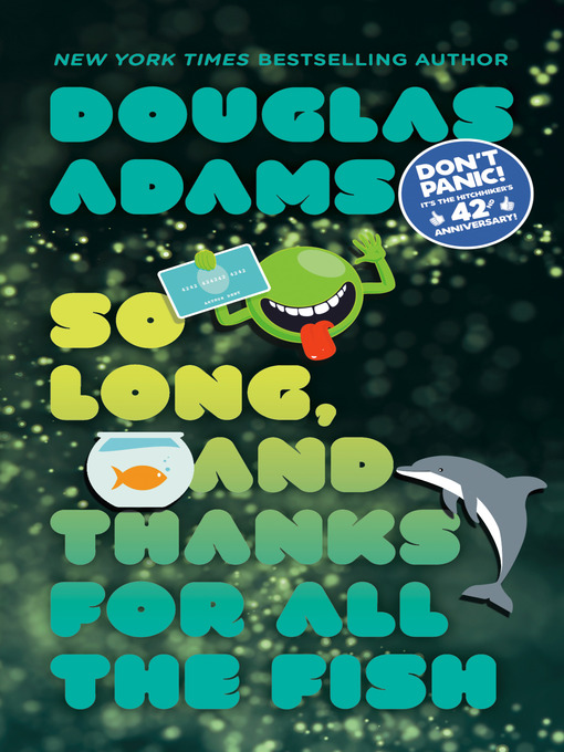 Title details for So Long, and Thanks for All the Fish by Douglas Adams - Available