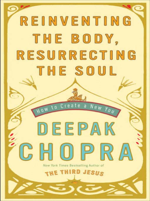 Title details for Reinventing the Body, Resurrecting the Soul by Deepak Chopra - Available