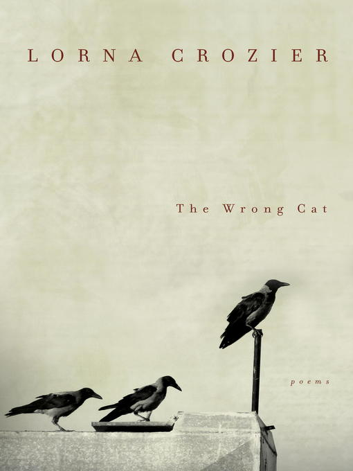 Title details for The Wrong Cat by Lorna Crozier - Available